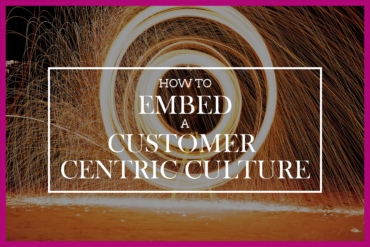 How To Embed A Customer Centric Culture